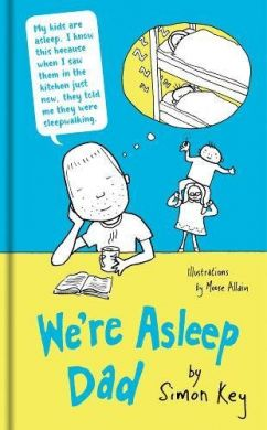 We're Asleep Dad by Simon Key & illustrated by Moose Allain