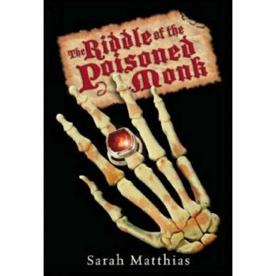 Riddle of the Poisoned Monk by Sarah Matthias